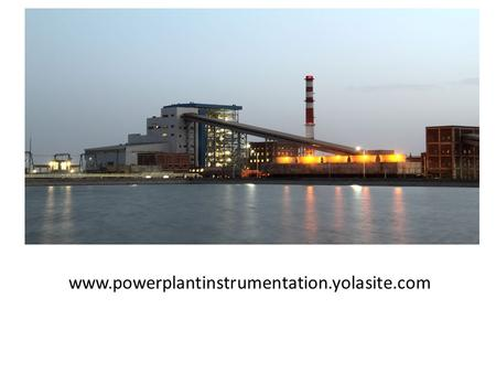 Www.powerplantinstrumentation.yolasite.com. In India 65% of total power is generated by the Thermal Power Stations. Main parts of the plant are 1. CHP.