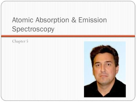 Atomic Absorption & Emission Spectroscopy Chapter 5.