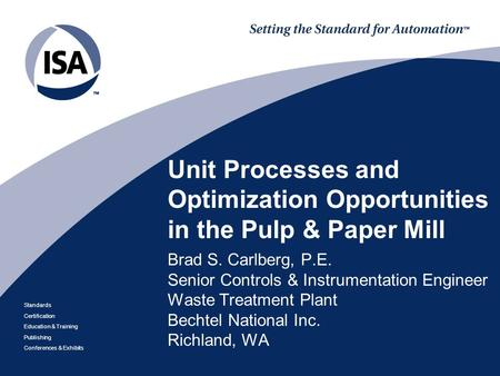 Standards Certification Education & Training Publishing Conferences & Exhibits Unit Processes and Optimization Opportunities in the Pulp & Paper Mill Brad.