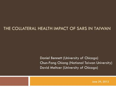THE COLLATERAL HEALTH IMPACT OF SARS IN TAIWAN Daniel Bennett (University of Chicago) Chun-Fang Chiang (National Taiwan University) David Meltzer (University.