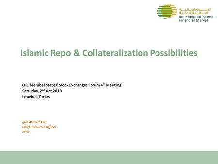 Islamic Repo & Collateralization Possibilities OIC Member States' <strong>Stock</strong> <strong>Exchanges</strong> Forum 4 th Meeting Saturday, 2 nd Oct 2010 Istanbul, Turkey Ijlal Ahmed.
