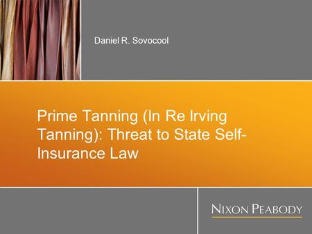 Prime Tanning (In Re Irving Tanning): Threat to State Self- Insurance Law Daniel R. Sovocool.