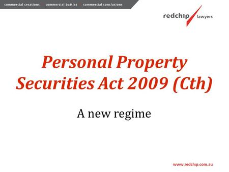 Personal Property Securities Act 2009 (Cth) A new regime.
