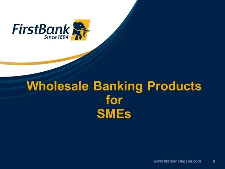 Wholesale Banking Products for SMEs www.firstbanknigeria.com0.