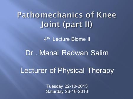 4 th Lecture Biome II Dr. Manal Radwan Salim Lecturer of Physical Therapy Tuesday 22-10-2013 Saturday 26-10-2013.