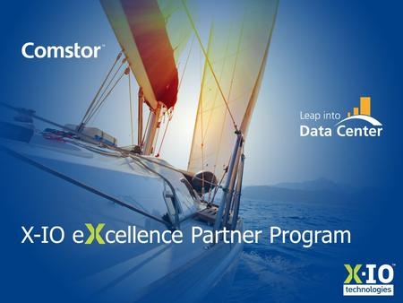 X-IO e cellence Partner Program. X-IO eXcellence Partner Program from Comstor Exclusive program for EMEA Limited to 5 partners per country at launch Unique.