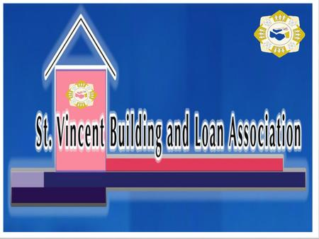 ST.VINCENT BUILDING & LOAN ASSOCIATION WELCOME TO Thank you for your loyalty and commitment to the continued success of your Association.