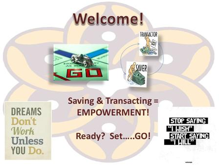 Saving & Transacting = EMPOWERMENT! Ready? Set…..GO!