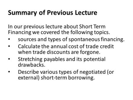 Summary of Previous Lecture In our previous lecture about Short Term Financing we covered the following topics. sources and types of spontaneous financing.