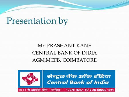 Mr. PRASHANT KANE CENTRAL BANK OF INDIA AGM,MCFB, COIMBATORE
