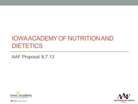 IOWA ACADEMY OF NUTRITION AND DIETETICS AAF Proposal 8.7.13.