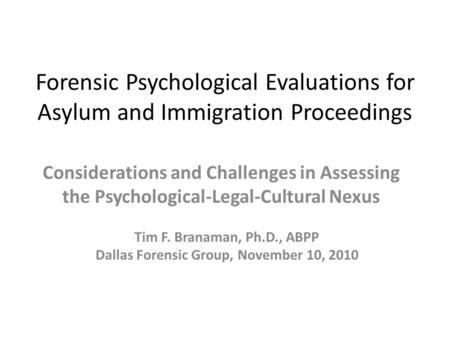 Forensic Psychological Evaluations for Asylum and Immigration Proceedings Considerations and Challenges in Assessing the Psychological-Legal-Cultural Nexus.
