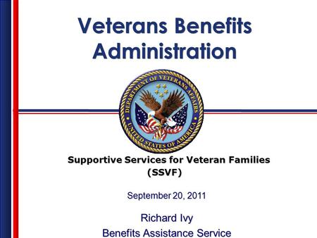Veterans Benefits Administration Veterans Benefits Administration Supportive Services for Veteran Families Supportive Services for Veteran Families (SSVF)