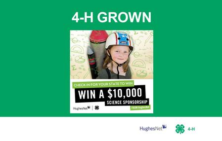 4-H 4-H GROWN. 4-H About This Toolkit This turnkey guide has all the resources you need to promote 4-H GROWN and potentially win a $10K sponsorship for.