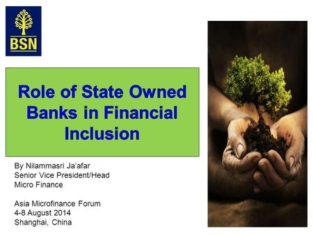By Nilammasri Ja'afar Senior Vice President/Head Micro Finance Asia Microfinance Forum 4-8 August 2014 Shanghai, China.
