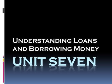 Understanding Loans and Borrowing Money. Development of Credit  In the Past  Credit Today.