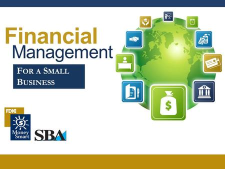 Financial Management F OR A S MALL B USINESS. FINANCIAL MANAGEMENT 2 Welcome 1. Agenda 2. Ground Rules 3. Introductions.