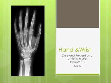 Hand &Wrist Care and Prevention of athletic injuries Chapter 12 Ms. K.