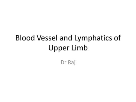 Blood Vessel and Lymphatics of Upper Limb Dr Raj.