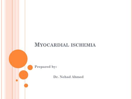 M YOCARDIAL ISCHEMIA Prepared by: Dr. Nehad Ahmed.