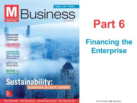 Part 6 Financing the Enterprise © 2015 McGraw-Hill Education.