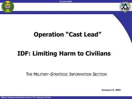 -unclassified- -Unclassified- Military-Strategic Information Section // The Strategic Division IDF: Limiting Harm to Civilians T HE M ILITARY -S TRATEGIC.