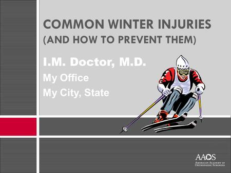 I.M. Doctor M.D. Office City, State COMMON WINTER INJURIES (AND HOW TO PREVENT THEM) I.M. Doctor, M.D. My Office My City, State.