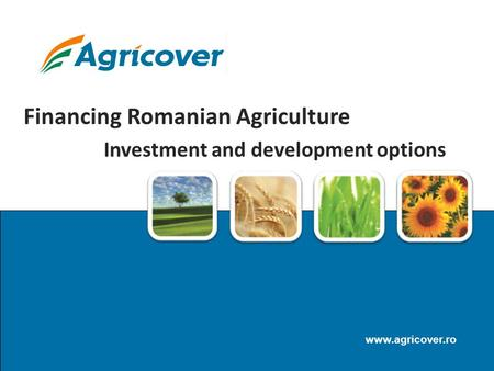 Www.agricover.ro Financing Romanian Agriculture Investment and development options.