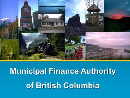 Municipal Finance Authority of British Columbia. A Credit Union for Local Government The MFA was formed in 1970 to promote the financial well-being of.