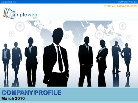 Toll Free: 1-866-930-5999 Simple Web Inc. COMPANY PROFILE March 2010.