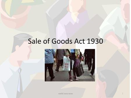 Sale of Goods Act 1930 1santhi narayanan. Contd - Act Deals with goods Sec 4(1) – contract of sale – Contract of sale of goods is a contract whereby the.