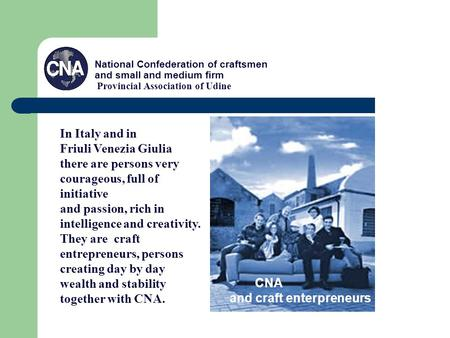 National Confederation of craftsmen and small and medium firm Provincial Association of Udine CNA and craft enterpreneurs In Italy and in Friuli Venezia.