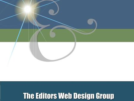 The Editors Web Design Group Our History  Founded in 1977 as a full-service advertising agency and editing service  Handle brochures, logo development,