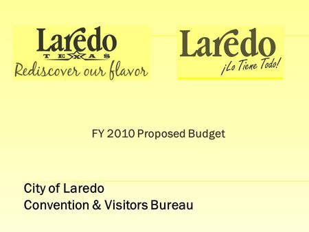 FY 2010 Proposed Budget City of Laredo Convention & Visitors Bureau.