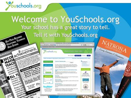 Welcome to YouSchools.org Your school has a great story to tell. Tell it with YouSchools.org Your school has a great story to tell. Tell it with YouSchools.org.