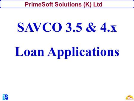PrimeSoft Solutions (K) Ltd SAVCO 3.5 & 4.x Loan Applications.