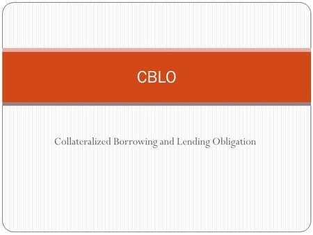 Collateralized Borrowing and Lending Obligation