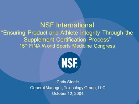 "NSF International ""Ensuring Product and Athlete Integrity Through the Supplement Certification Process"" 15 th FINA World Sports Medicine Congress Chris."