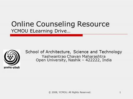 © 2008, YCMOU. All Rights Reserved.1 Online Counseling Resource YCMOU ELearning Drive… School of Architecture, Science and Technology Yashwantrao Chavan.