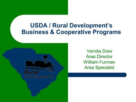 USDA / Rural Development's Business & Cooperative Programs Vernita Dore Area Director William Furman Area Specialist.