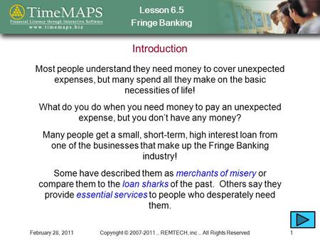 Lesson 6.5 Fringe Banking February 28, 2011Copyright © 2007-2011 … REMTECH, inc … All Rights Reserved1 Introduction Most people understand they need money.