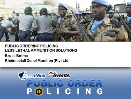PUBLIC ORDERING POLICING LESS LETHAL AMMUNITION SOLUTIONS