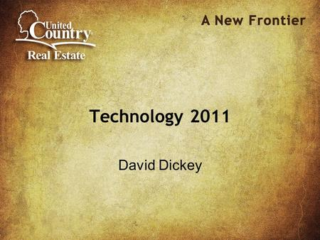 Technology 2011 David Dickey. Agenda 2010 – What we did 2011 – What will we do Agent Websites Property Tracker Use Technology to get listings.