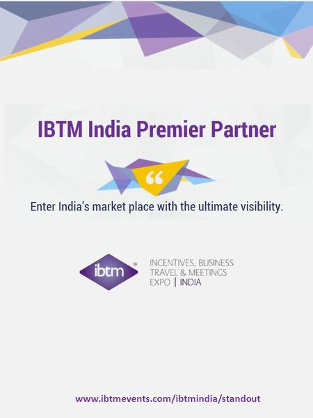 Www.ibtmevents.com/ibtmindia/standout. By advertising your brand alongside a globally recognised event as the Premier Partner, your marketing and PR.