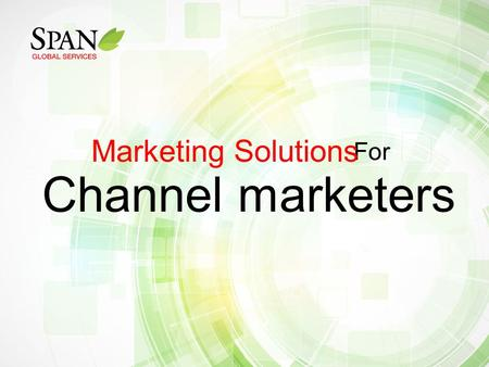 For Channel marketers Marketing Solutions.  Us: 877-837-4884 Span Global - The Universal Marketing.