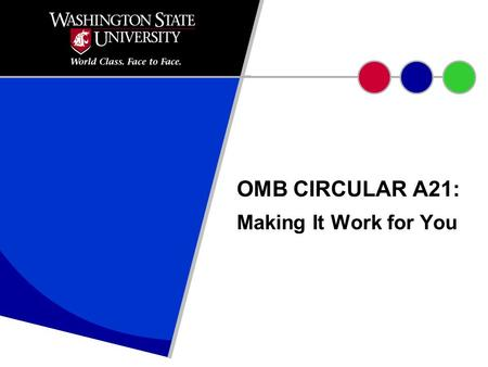 OMB CIRCULAR A21: Making It Work for You. What is OMB A-21? A portion of the Code of Federal Regulations, specifically the Office of Management and Budget.