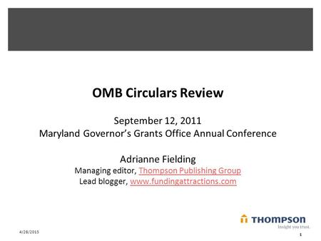 4/28/2015 1 OMB Circulars Review September 12, 2011 Maryland Governor's Grants Office Annual Conference Adrianne Fielding Managing editor, Thompson Publishing.