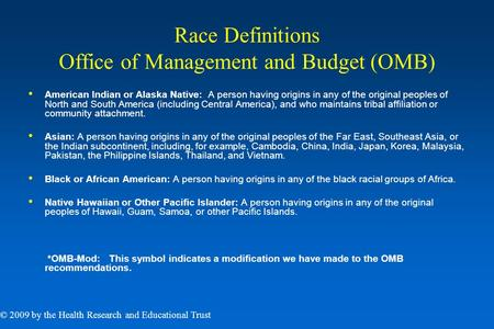 Race Definitions Office of Management and Budget (OMB) American Indian or Alaska Native: A person having origins in any of the original peoples of North.