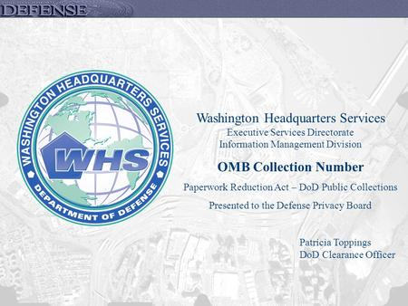 Washington Headquarters Services Executive Services Directorate Information Management Division OMB Collection Number Paperwork Reduction Act – DoD Public.
