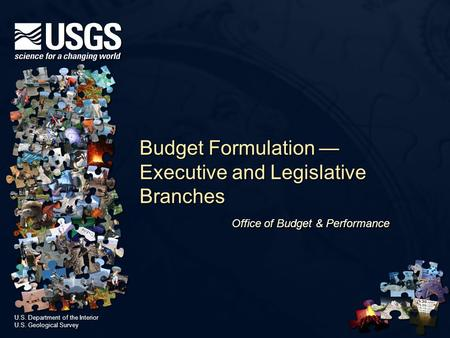 U.S. Department of the Interior U.S. Geological Survey U.S. Department of the Interior U.S. Geological Survey Budget Formulation — Executive and Legislative.